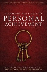 Napoleon Hill& 39 S Keys To Personal Achievement - An Official Publication Of The Napoleon Hill Foundation Paperback