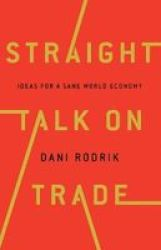 Straight Talk On Trade - Ideas For A Sane World Economy Hardcover