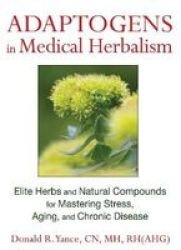 Adaptogens In Medical Herbalism - Donald R. Yance Hardcover