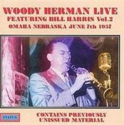 Woody Herman Live Featuring Bill Harris Vol 2 Omaha Nebraska June 7TH 1957 Cd
