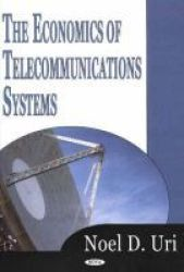 The Economics of Telecommunications Systems Hardcover, Illustrated Ed