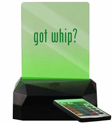 Got Whip? - LED USB Rechargeable Edge Lit Sign