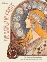 The World In Prints - The History Of Advertising Posters From The Late 19TH Century To The 1940S Hardcover