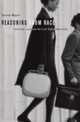 Reasoning From Race - Feminism Law And The Civil Rights Revolution Paperback