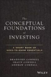 The Conceptual Foundations Of Investing - A Short Book Of Need-to-know Essentials Hardcover