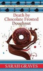 Death By Chocolate Frosted Doughnut - A Death By Chocolate Mystery Large Print Hardcover Large Type Large Print Edition