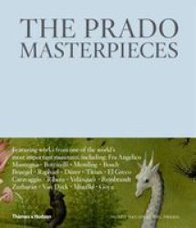 The Prado Masterpieces - Featuring Works From One Of The World& 39 S Most Important Museums Hardcover
