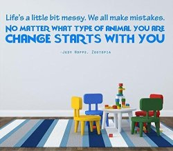 """Zootopia Decal Quote By Judy Hopps - Life's A Little Messy.change Start With You - Movie Wall Decoration - 20""""X7"""