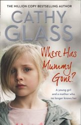 Where Has Mummy Gone? - A Young Girl And A Mother Who No Longer Knows Her Paperback