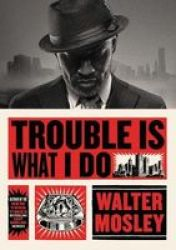 Trouble Is What I Do Hardcover
