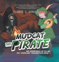Mudcat The Pirate - The Adventures Of Ra-me The Traveling Troubadour Book 3 Hardcover