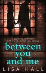 Between You And Me - A Psychological Thriller With A Twist You Won& 39 T See Coming Paperback